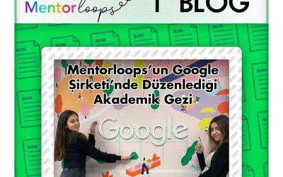 Mentorloops'un Düzenlediği Akademik Gezi: Google Şirketi