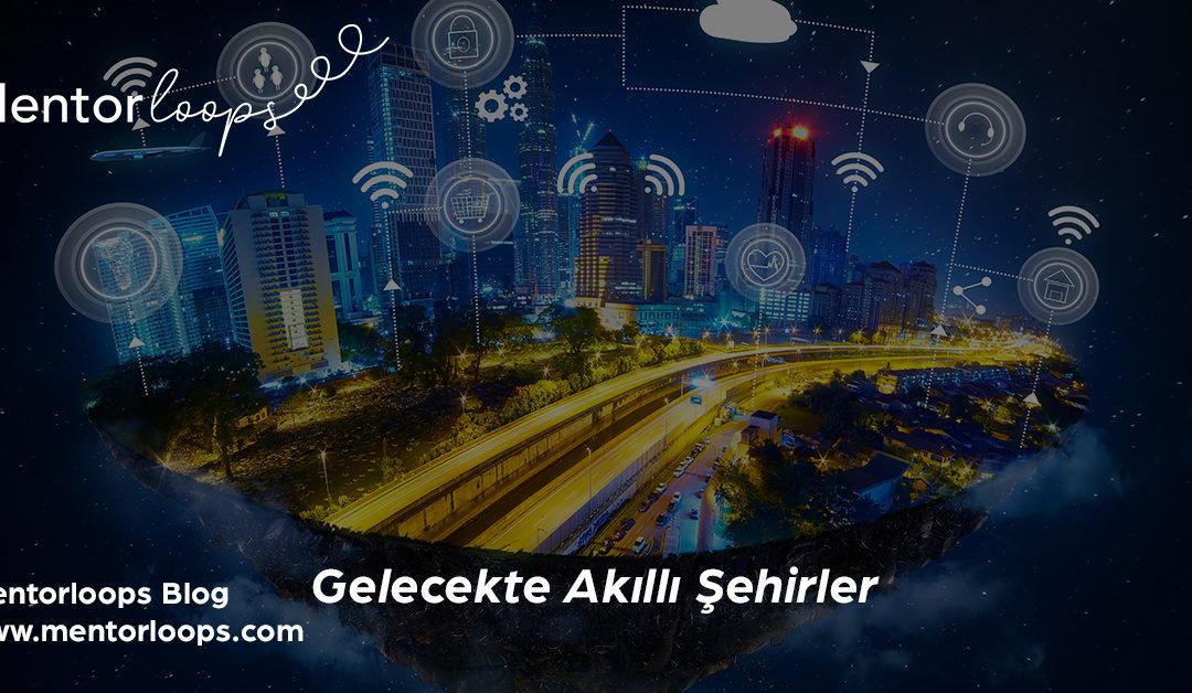 Gelecekte Akıllı Şehirler