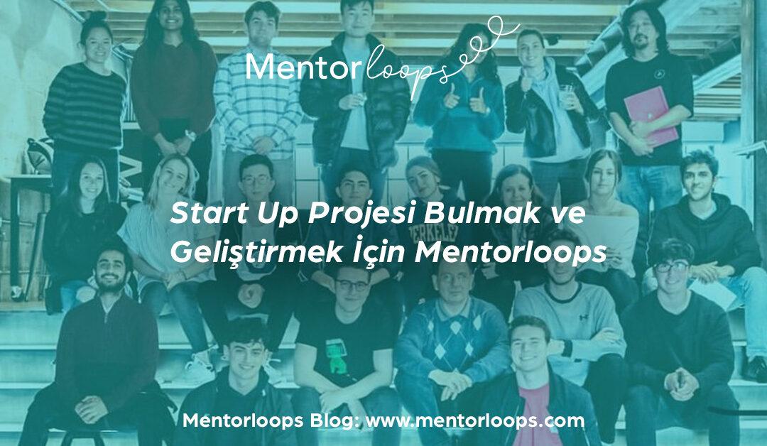 Start Up Projesi Bulmak ve Geliştirmek İçin Mentorloops