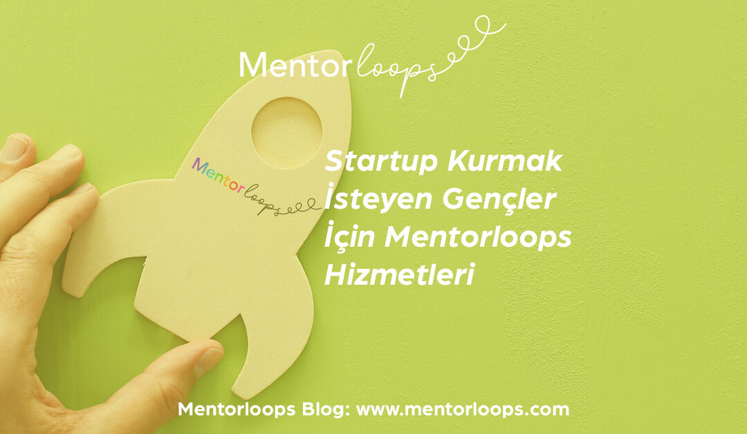 Startup Kurmak İsteyen Gençler İçin Mentorloops Hizmetleri