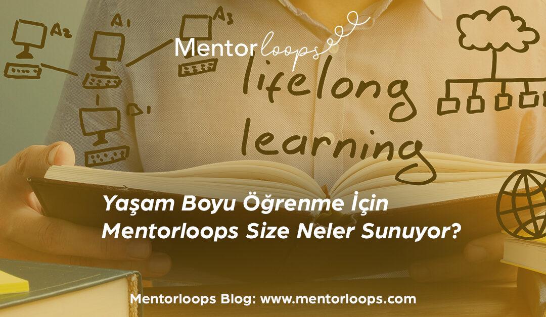 Yaşam Boyu Öğrenme İçin Mentorloops Size Neler Sunuyor?