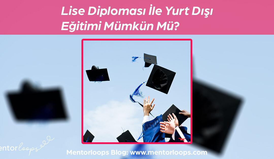 Lise Diploması İle Yurt Dışı Eğitimi Mümkün Mü?