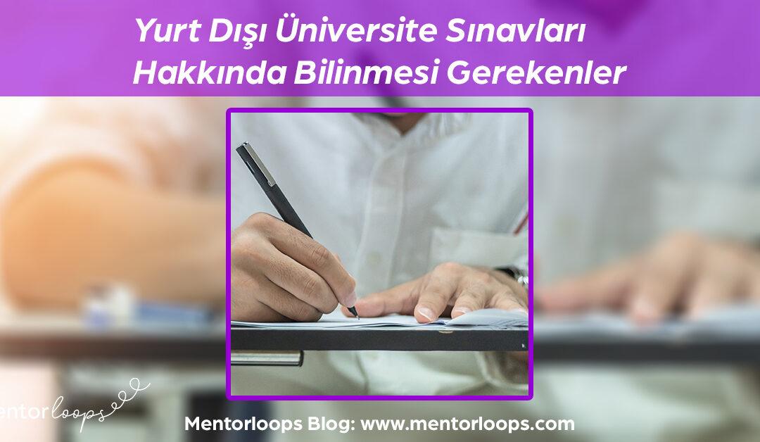 Yurt Dışı Üniversite Sınavları Hakkında Bilinmesi Gerekenler